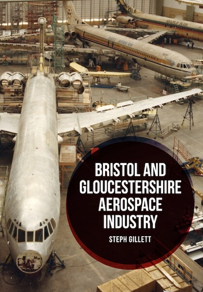 Bristol and Gloucestershire Aerospace Industry  9781445663326