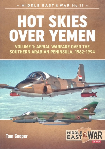 Hot skies over Yemen. Volume 1: Aerial Warfare over the Southern Arabian Peninsula, 1962-1994  9781912174232