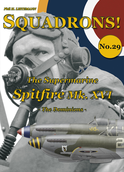 Squadrons! No.29:  The Supermarine Spitfire Mk. XVI – The Dominions  9791096490325