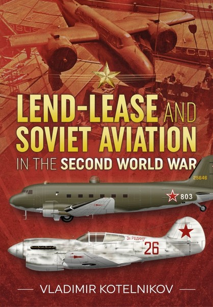 Lend-Lease and Soviet Aviation in the Second World War  9781911512264
