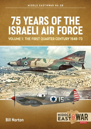 75 Years of Israeli Air Force Volume 1: The First Quarter Century, 1948-73  9781913336349