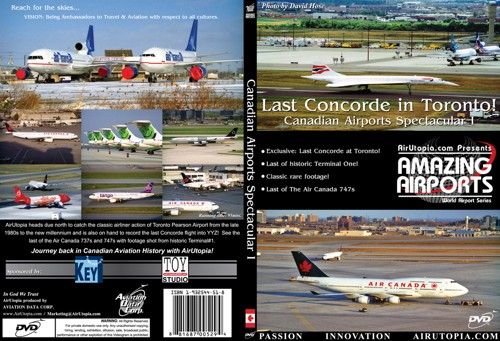 Canadian Airports Spectacular 1: Canadian Airports Spectacular I - Last Concorde in Toronto !  1932544518