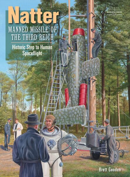 Natter: Manned Missile of the Third Reich, Historic step to Human Spaceflight (BACK IN STOCK!!!)  9780646997483