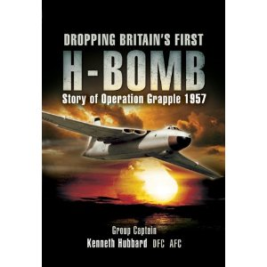 Dropping Britain's First H-Bomb. The story of Operation Grapple 1957/1958  9781844157471