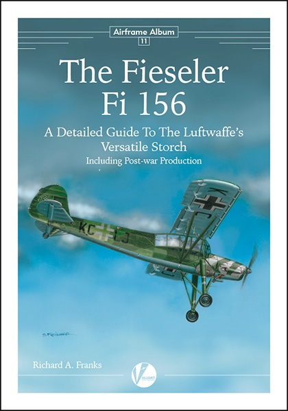 The Fieseler Fi 156: A Detailed Guide to the Luftwaffe's versatile Storch incl. Post War Production  9780993534560