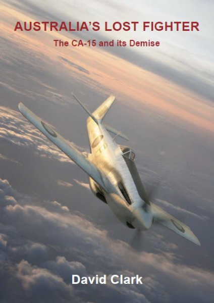 Australia's Lost fighter, The CA15 and its demise  9780987056504