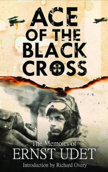 Ace of the Black Cross, the memoires of Ernst Udet  9781848327085