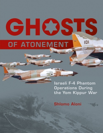 Ghosts of Atonement: Israeli F-4 Phantom Operations During the Yom Kippur War  9780764347566