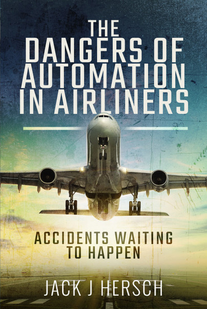 The Dangers of Automation in Airliners ; Accidents Waiting to Happen  9781526773142