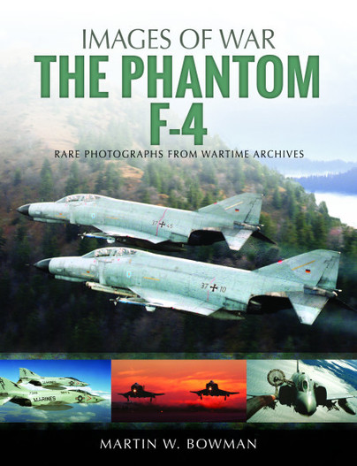 The Phantom F-4, Rare Photographs from Wartime Archives (expected July 2019)  9781526705761