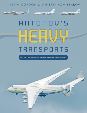 Antonov's Heavy Transports: From the An-22 to An-225, 1965 to the Present  9780764360718