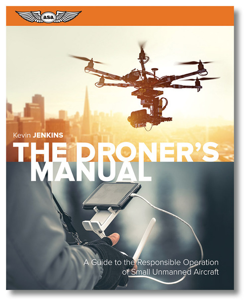 The Droner's Manual: A Guide to the Responsible Operation of Small Unmanned Aircraft  9781619543942