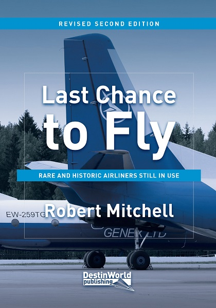 Last Chance to Fly: Rare and Historic Airliners Still in Use (2nd edition)  9780995530775