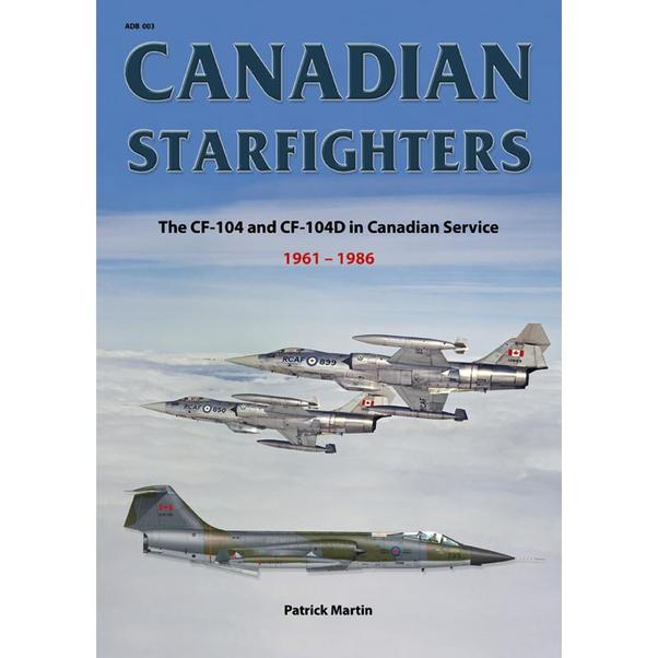 Canadian Starfighters: The CF-104 and CF-104D in Canadian Service 1961 - 1986  9783935687980