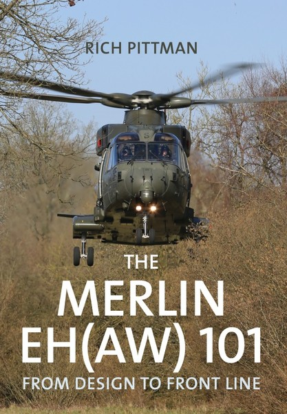 The Merlin EH(AW) 101 From Design to Front Line  9781445674360