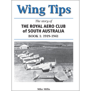 Wing Tips - The Story of the Royal Aero Club of South Australia: Book I 1919-1941  9780987151902