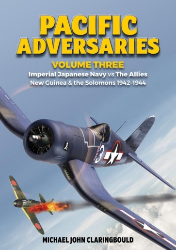 Pacific Adversaries Volume Three, Imperial Japanese Navy vs The Allies New Guinea & the Solomons 1942-1944  9780648665953