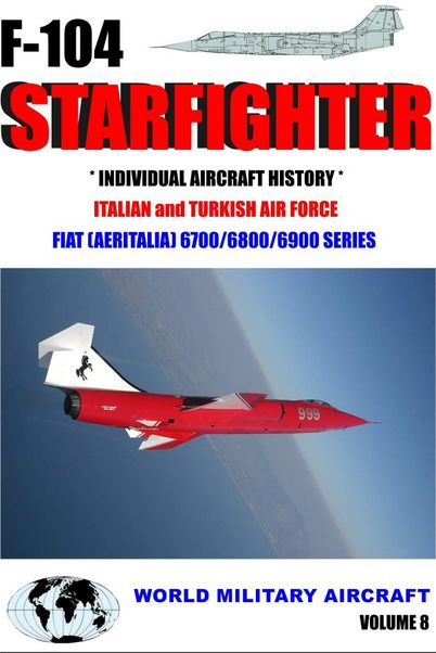 On Finals Special: F104 Starfighter, Individual Aircraft histories of the Starfighters built by Fiat for Italy and Turkey  F104 VOL8
