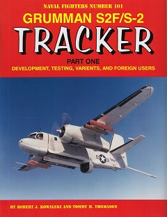 Grumman S2F/S2 Tracker Part One : Development, Testing, Variants, and Foreign Users.  9780996825825