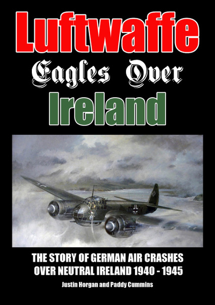 Luftwaffe Eagles over Ireland, the Story of German Air Crashes over Neutral Ireland 1940-1945  9780995553002