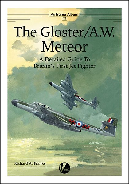 The Gloster/A.W. Meteor - A Detailed Guide To Britain's First Jet Fighter (EXPECTED 1st week of March)  9781912932023