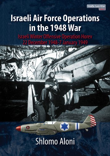 Israeli Air Force Operations in the 1948 war: Israeli winter offensive Operation Horev 22 December 1948-7 January 1949 (Middle East @ war 2)  9781910294116