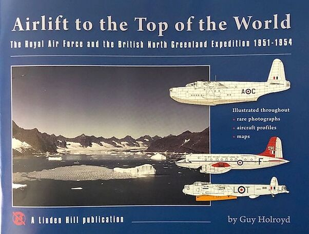 Airlift to the Top of the World - The Royal Air Force and the British North Greenland Expedition 1951-54  9781735214009
