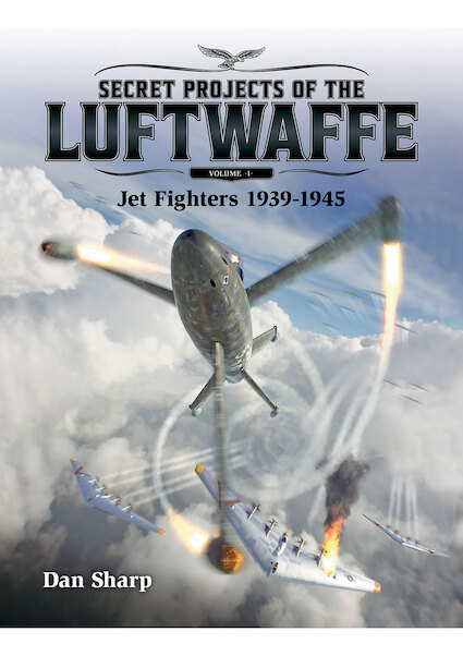 Secret Projects of the Luftwaffe - Vol 1 - Jet Fighters 1939 - 1945  9781911658085