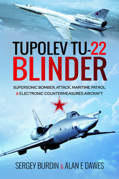 Tupolev Tu-22 Blinder Supersonic Bomber, Attack, Maritime Patrol and Electronic Countermeasures Aircraft  9781526783417