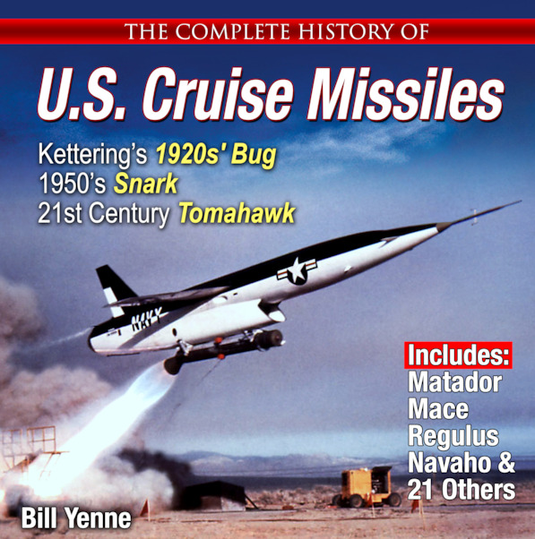 The Complete History of U.S. Cruise Missiles From Kettering's 1920's Bug & 1950's Snark to Today's Tomahawk  9781580072564