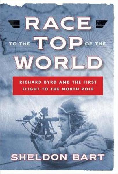 Race to the Top of the World, Richard Byrd and the first Flight to the Northpole  9781621570820