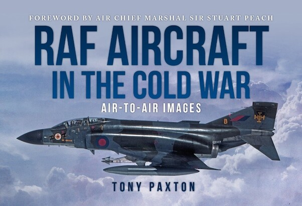 RAF Aircraft in the Cold War: 1970-1990 Air-to-Air Images  9781913295844