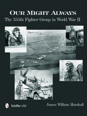 Our Might Always: The 355th Fighter Group in World War II  9780764343803