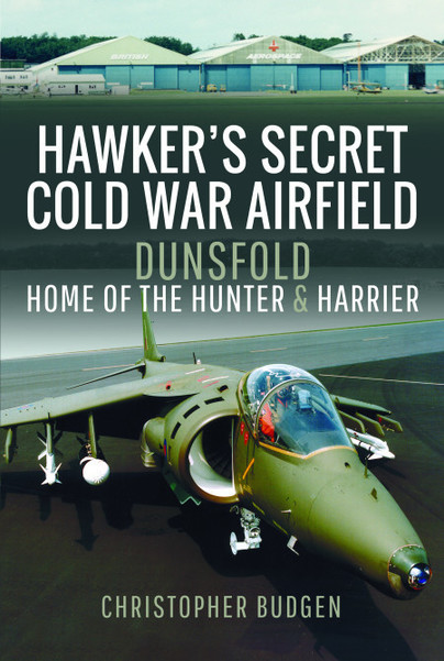 Hawker's Secret Cold War Airfield; Dunsfold: Home of the Hunter and Harrier  9781526771759