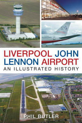 Liverpool John Lennon Airport:  An Illustrated History  9780752445113