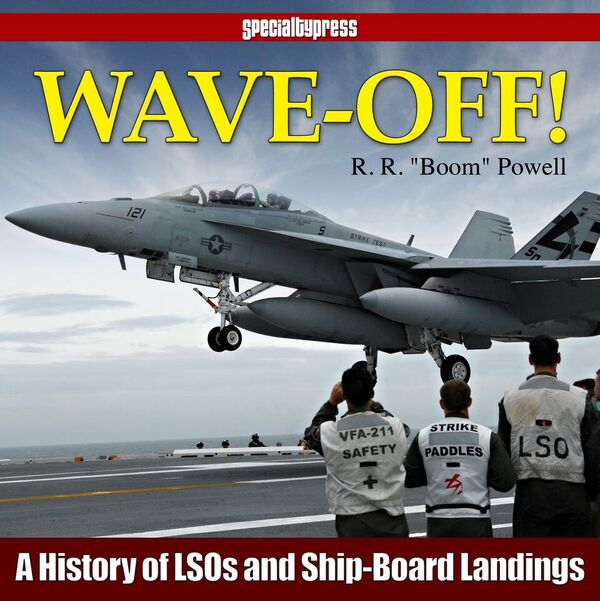 Wave-Off! A History of LSOs and Ship-Board Landings  9781580072359