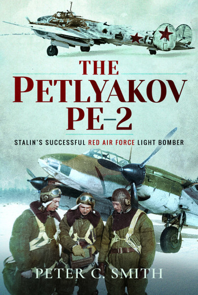 The Petlyakov Pe-2: Stalin's Successful Red Air Force Light Bomber (cover has small dent)  9781526759306