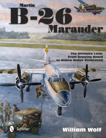Martin B-26 Marauder: The Ultimate Look: From Drawing Board to Widow Maker Vindicated  9780764347412
