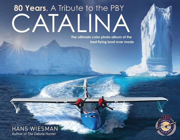 80 Years, a Tribute to the PBY Catalina. The ultimate color photo album of the best flying boat ever made  9789082810004