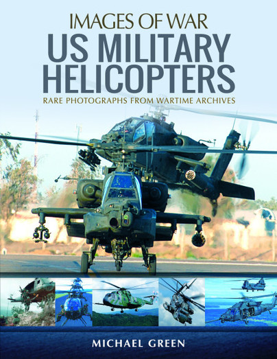 US Military Helicopters, Rare Photographs from Wartime Archives  9781473894846
