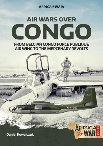 Air Wars over Congo, Volume 1 1960-1968. From Belgian Congo Force Publique Air Wing to the Mercenary Revolts (expected 2020)  9781911628644