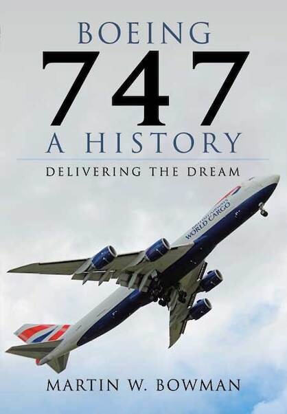 Boeing 747: A History; Delivering the Dream  9781783030392