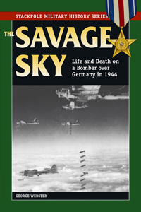 The Savage Sky, Life and death on a Bomber over Germany  9780811733885