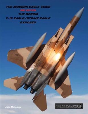 The Modern Eagle Guide, 2nd Edition, the Boeing F-15 Eagle/Strike Eagle exposed  9780988852952