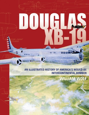 Douglas XB-19: An Illustrated History of America's Would-Be Intercontinental Bomber  9780764352324
