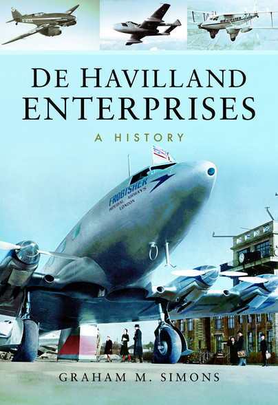 De Havilland Enterprises: A History  9781473861381